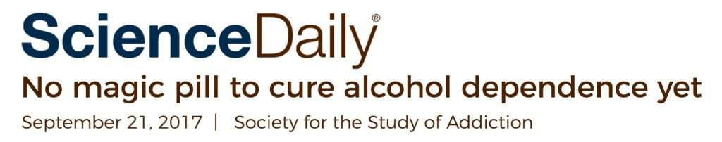 Science Daily No magic pill to cure alcohol dependence yet